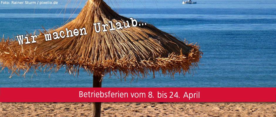 Wir machen Urlaub – Betriebsferien vom 8. -24. April 2017